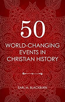 50 World Changing Events in Christian History by [Blackburn, Earl]