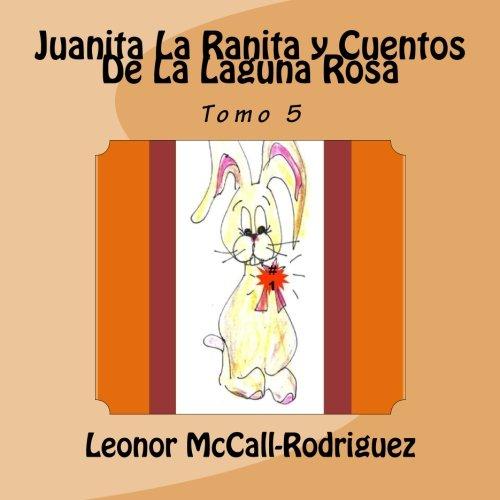 Juanita La Ranita y Cuentos De La Laguna Rosa (Spanish Edition) [Leonor McCall-Rodriguez] (Tapa Blanda)