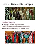 Christen, Juden, Muselmanen: Die Erben der Antike und der Aufstieg des Abendlandes 300 bis 1400 n. Chr. by Michael Borgolte (2006-03-14)