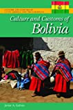 Culture and Customs of Bolivia, Javier A. Galván, 0313383634