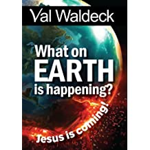 What On Earth Is Happening? Signs Of The End Times (Signs of the Times Book 1)