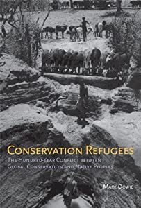 Conservation Refugees: The Hundred-Year Conflict between Global Conservation and Native Peoples [Paperback] [2011] (Author) Mark Dowie from The MIT Press