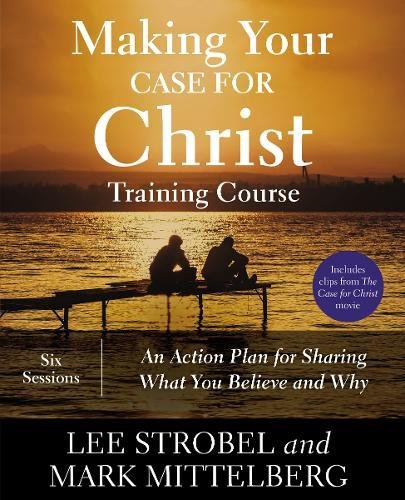 Making Your Case for Christ Training Course: An Action Plan for Sharing What you Believe and Why