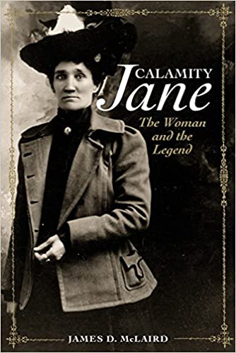 Calamity Jane The Woman And The Legend James D Mclaird