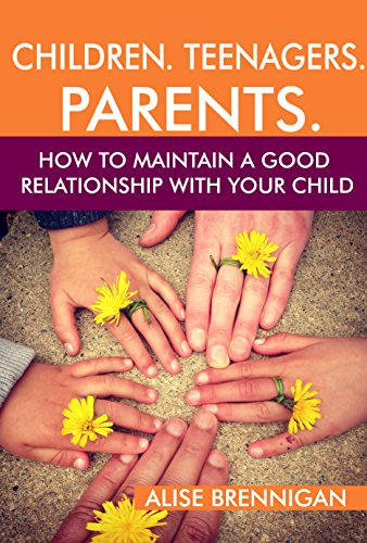 Children. Teenagers. Parents.: How to Maintain a Good Relationship with your Child. Family relationships, Books for parents