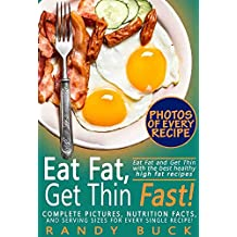 Eat Fat, Get Thin Fast!: Eat Fat and Get Thin with the best healthy high fat recipes; Complete pictures, nutrition facts, and serving sizes for every single recipe!