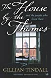 Front cover for the book The House by the Thames and the people who lived there by Gillian Tindall