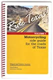Ride Texas! Motorcycle Ride Guide for the Roads of Texas VOLUME 1