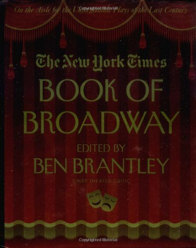 The New York Times Book of Broadway: On the Aisle for the Unforgettable Plays of the Last - Eyes On Broadway Nyc