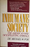 Inhumane Society : The American Way of Exploiting Animals, Fox, Michael W., 0312042744