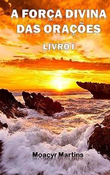 A Forca Divina das Oracoes - Livro I por [Martins, Moacyr]