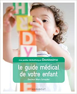 Doctissimo Le Guide Medical De Votre Enfant Amazon Fr Sznajder Dr Marc Livres