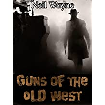 Guns of the Old West (Old West, Wild West, Western Weapons, Firearms, Revolvers, Pistols, Firearm History)