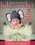 Sweet & Simple Baby Crochet: 35 Adorable Designs for Newborns to 12 Months