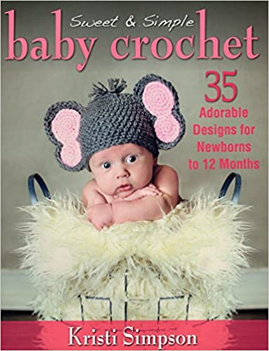 705da9070 Sweet & Simple Baby Crochet: 35 Adorable Designs for Newborns to 12 ...