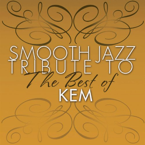 Smooth Jazz Tribute to the Best of Kem (Smooth Jazz Tribute To The Best Of Kem)