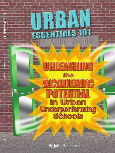 Urban Essentials 101: A Handbook for Understanding and Unleashing the Academic Potential in Urban Underperforming School