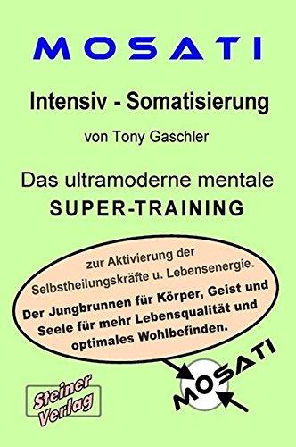 Mosati Intensiv - Somatisierung. Der Powerkurs zur Steigerung der Selbstheilungskräfte und Lebensenergie.