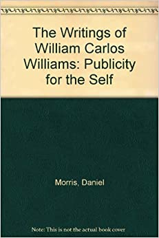 Book The Writings of William Carlos Williams: Publicity for the Self
