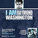 I Am Raymond Washington: The Only Authorized Biography of the Original Founder of the Crips | Zach Fortier,Derard Barton
