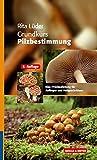 Grundkurs Pilzbestimmung: Eine Praxisanleitung für Anfänger und Fortgeschrittene