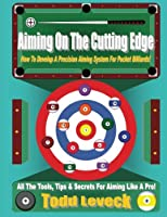 Aiming On The Cutting Edge: How To Develop A Precision Aiming System For Pocket Billiards!