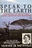 img - for Speak to the Earth: Wanderings and Reflections Among Elephants and Mountains book / textbook / text book