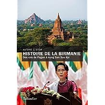 Histoire de la Birmanie: Des rois de Pagan à Aung San Suu Kyi (French Edition)