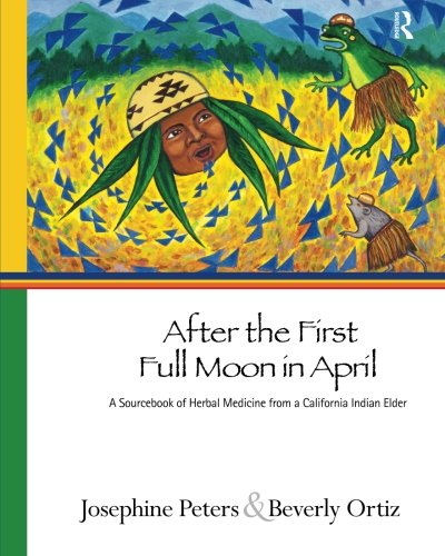 Book cover from After the First Full Moon in April: A Sourcebook of Herbal Medicine from a California Indian Elder by Josephine Grant Peters