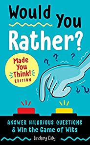 Would You Rather? Made You Think! Edition: Answer Hilarious Questions and Win the Game of Wits (A Laugh and Th