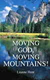 Moving God, Moving Mountains!, Luanne Hunt, 0595330320