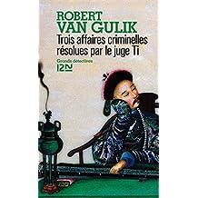 Trois affaires criminelles résolues par le juge Ti (French Edition)