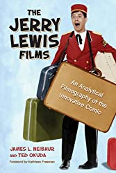 The Jerry Lewis Films: An Analytical Filmography of the Innovative Comic