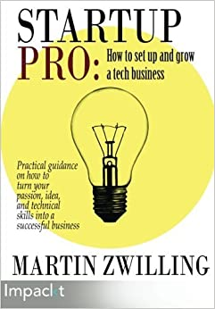 StartupPro: How to set up and grow a tech business by Martin Zwilling (2014-12-01)