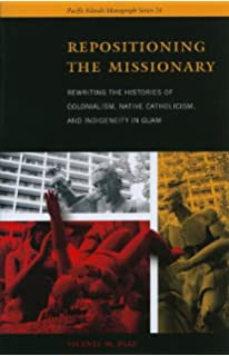 Repositioning the Missionary: Rewriting the Histories of Colonialism, Native Catholicism, and Indigeneity in