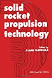 Solid Rocket Propulsion Technology 9780080409993