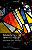 Schelling's Theory of Symbolic Language: Forming the System of Identity (Oxford Theology and Religion Monographs), Daniel Whistler, 019967373X