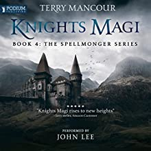 Knights Magi: The Spellmonger Series, Book 4 Audiobook by Terry Mancour Narrated by John Lee