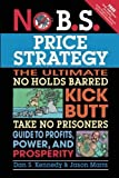 img - for No B.S. Price Strategy by Kennedy, Dan S. 1st (first) Edition (6/1/2011) book / textbook / text book