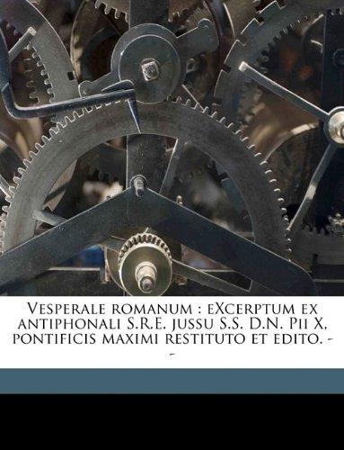 Download Vesperale romanum: eXcerptum ex antiphonali S.R.E. jussu S.S. D.N. Pii X, pontificis maximi restituto et edito. -- (French Edition) pdf