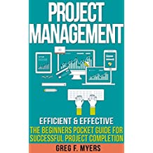 Project Management: Efficient & Effective: The Beginner's POCKET GUIDE for Successful Project Completion (PMP, Business, Leadership, Management)