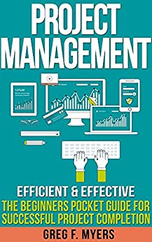 effective and efficient project management Want to go from the beginning to the end of a project more efficiently make sure  your team understands what success should look like.