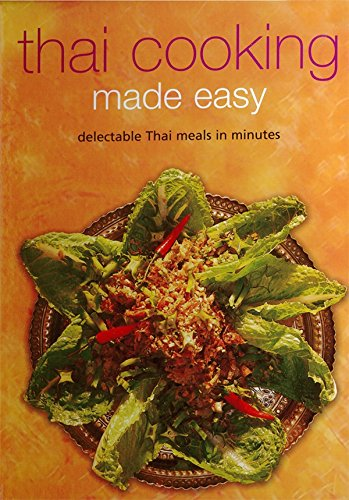 Thai Cooking Made Easy: Delectable Thai Meals in Minutes [Thai Cookbook, Over 60 Recipes] (Learn To Cook Series)