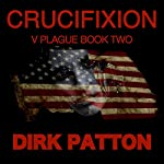 Crucifixion: V Plague, Book 2 | Dirk Patton