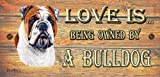 Bulldog Wooden Funny Sign Wall Plaque Gift Present Love is Being Owned By A Bulldog
