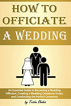 How To Officiate A Wedding An Essential Guide To Becoming A Wedding Officiant Creating A