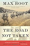 "Max Boot, ""The Road Not Taken: Edward Lansdale and the American Tragedy in Vietnam"" (Liveright, 2018)"