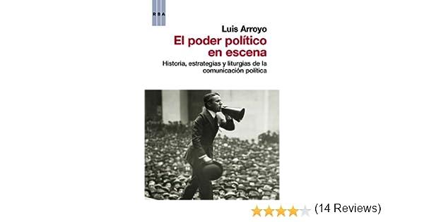 El poder político en escena: Historia, estrategias y liturgias de ...
