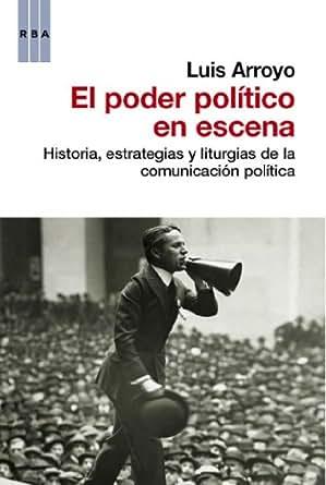 El poder politico en escena (ENSAYO Y BIOGRAFIA) eBook