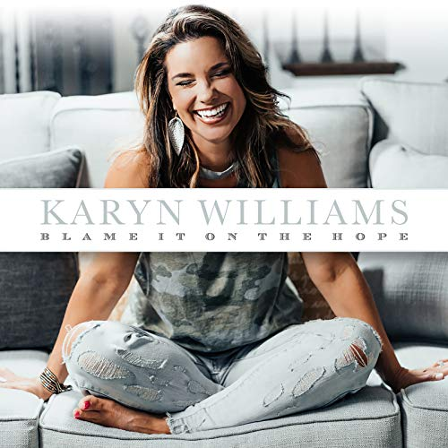 Karyn Williams - Blame It on the Hope 2018